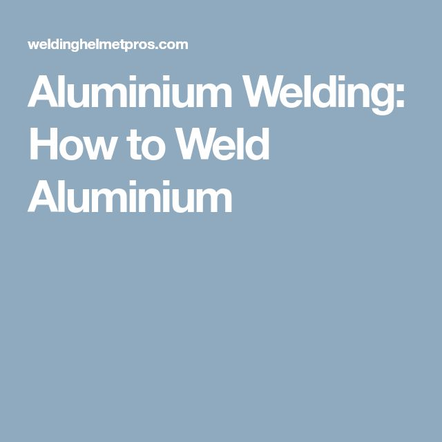Aluminium Welding: How to Weld Aluminium