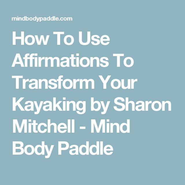 How To Use Affirmations To Transform Your Kayaking by Sharon Mitchell - Mind Body Paddle