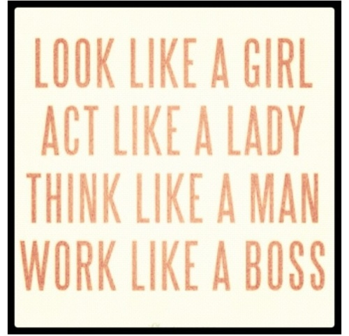 Think like a man. Work like a Boss