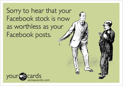 Sorry to hear that your Facebook stock is now as worthless as your Facebook posts.Shared Values, Fb Shared, Facebook Ipo, Topic Ecards, Baaa Haaa, Facebook Stockings, So Funny, Facebook Post