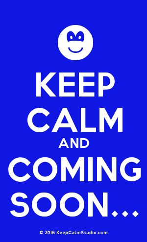 [Smile] Keep Calm And Coming Soon...