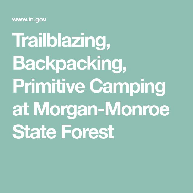 Trailblazing, Backpacking, Primitive Camping at Morgan-Monroe State Forest