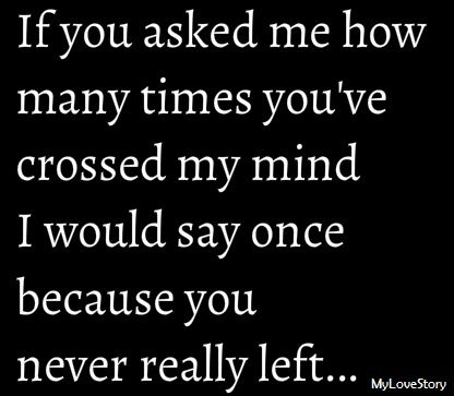 If you asked me how many times you've crossed my mind...you never really left. ♡ Cute-Love-Quotes-For-Your-Crush.jpg (416×363)