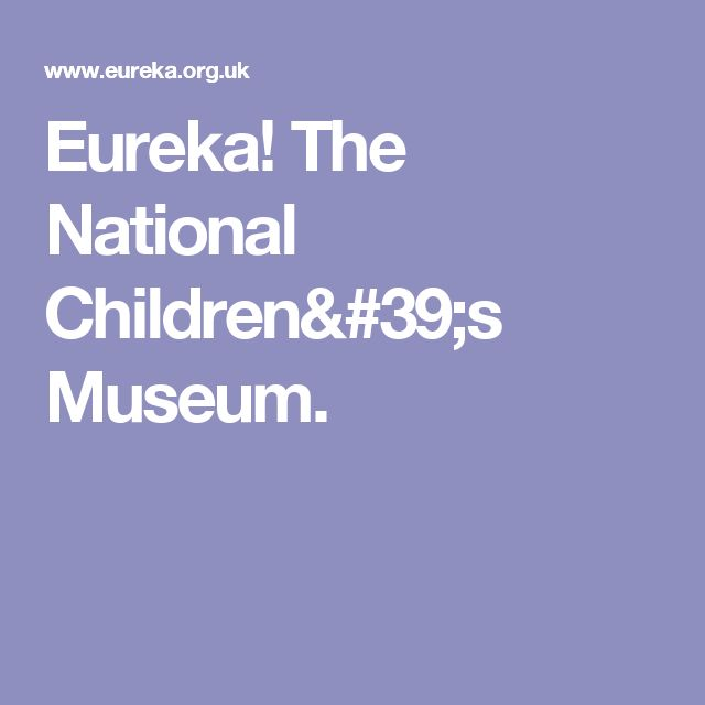 Eureka! The National Children's Museum.
