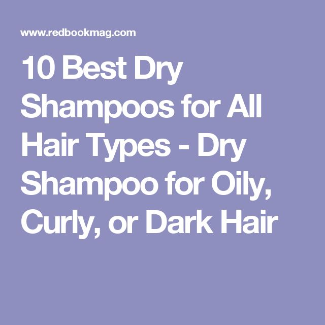 10 Best Dry Shampoos for All Hair Types - Dry Shampoo for Oily, Curly, or Dark Hair