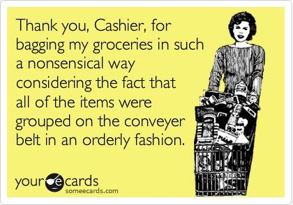 I am completely OCD about how I put my groceries on the belt!