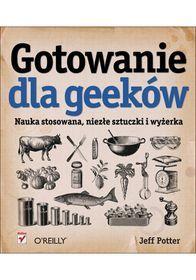 Gotowanie dla geeków. Nauka stosowana, niezłe sztuczki i wyżerka-Potter Jeff