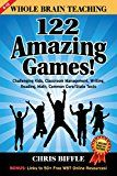 Whole Brain Teaching: 122 Amazing Games!: Challenging Kids Classroom Management Writing Reading Math Common Core/State Tests
