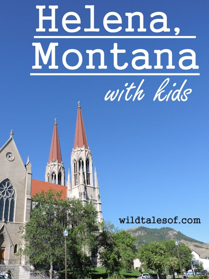 Visiting Helena, Montana with Kids - wildtalesof.com