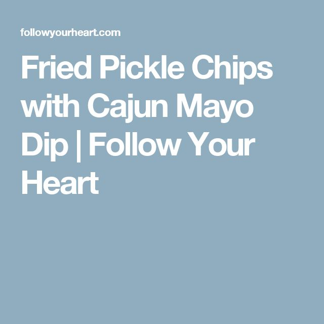 Fried Pickle Chips with Cajun Mayo Dip | Follow Your Heart
