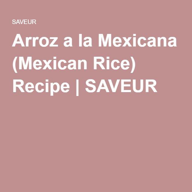 Arroz a la Mexicana (Mexican Rice) Recipe   SAVEUR