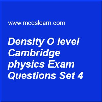 Practice test on density O level Cambridge physics, O level Cambridge physics quiz 4 online. Practice physics exam's questions and answers to learn density O level Cambridge physics test with answers. Practice online quiz to test knowledge on density: O level Cambridge physics, temperature scales, states of matter, scalar and vector worksheets. Free density O level Cambridge physics test has multiple choice questions as to convert density of kg m-3 into g cm-3, we divide quantities with…