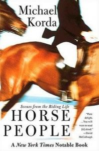 Equestrian Summer Reading List: 2012   Horse People Scenes from the Riding Life Korda 198x300