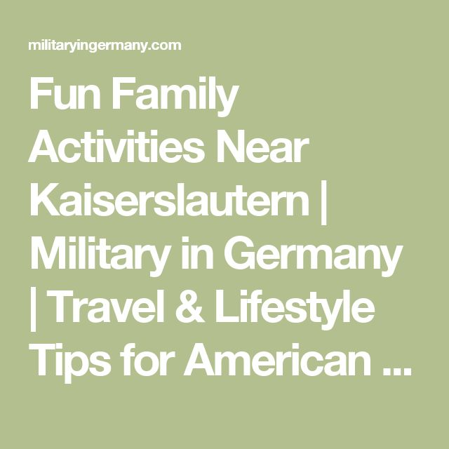 Fun Family Activities Near Kaiserslautern | Military in Germany | Travel & Lifestyle Tips for American Families Living in Germany