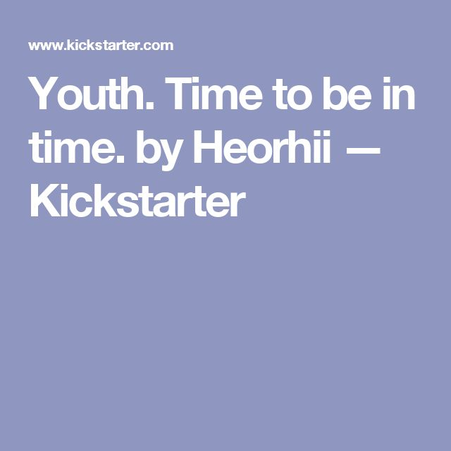 Youth. Time to be in time. by Heorhii —  Kickstarter