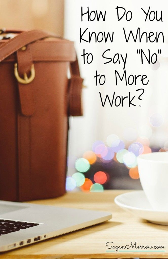 """How do you know when to say """"no"""" to more work? This article explores the questions you NEED to think about BEFORE turning down work. Every freelancer, small business owner, and blogger should consider these questions when weighing whether turning down more work is the right choice for them. ~ freelancing tips ~ freelancer tips ~ business tips ~"""