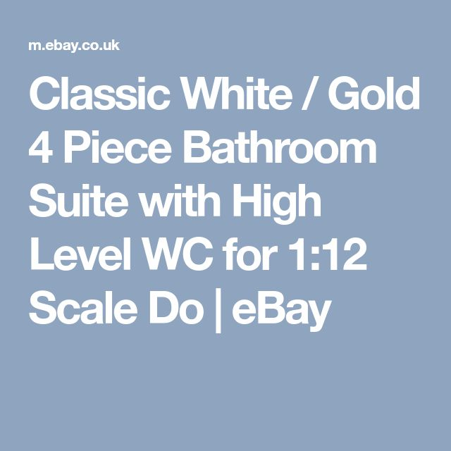 Classic White / Gold 4 Piece Bathroom Suite with High Level WC for 1:12 Scale Do | eBay