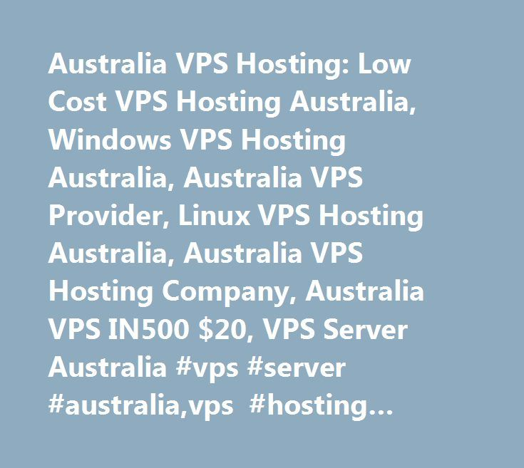 Australia VPS Hosting: Low Cost VPS Hosting Australia, Windows VPS Hosting Australia, Australia VPS Provider, Linux VPS Hosting Australia, Australia VPS Hosting Company, Australia VPS IN500 $20, VPS Server Australia #vps #server #australia,vps #hosting #australia #cheap,windows #vps #hosting #australia,linux #vps #hosting #australia,cloud #vps #server #australia,vps #server #provider #in #australia,vps #server #providers #australia,vps #server #services #provider #australia,best #vps…