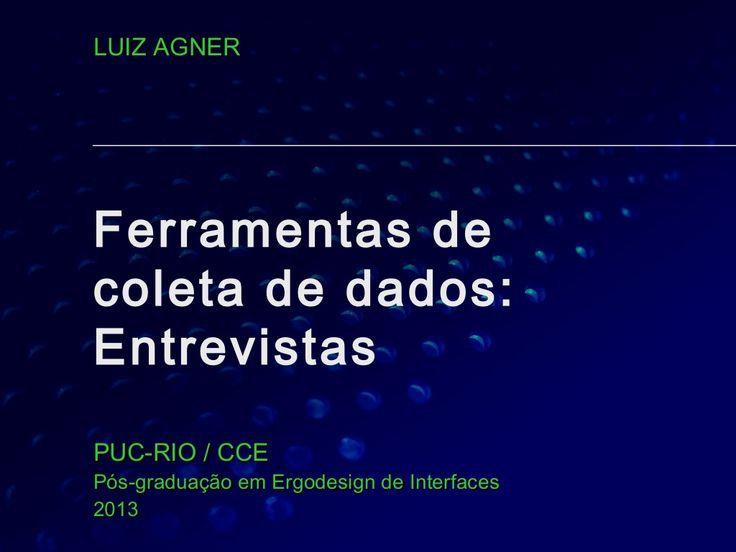 Ferramentas de coleta de dados - Entrevistas by Luiz Agner via slideshare