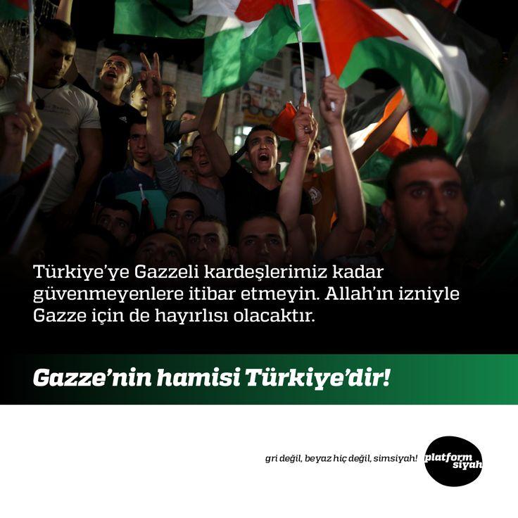 Türkiye'ye Gazzeli kardeşlerimiz kadar güvenmeyenlere itibar etmeyin. Allah'ın izniyle Gazze için de hayırlısı olacaktır.  Gazze'nin hamisi Türkiye'dir!