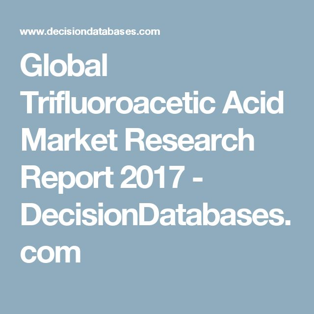 Global Trifluoroacetic Acid Market Research Report 2017 - DecisionDatabases.com