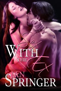 Sex With The Ex by Jan Springer ~ Futuristic Erotic Romance m/f...Spunky Girl Publishing