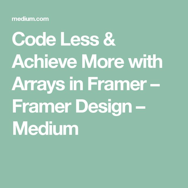 Code Less & Achieve More with Arrays in Framer – Framer Design – Medium