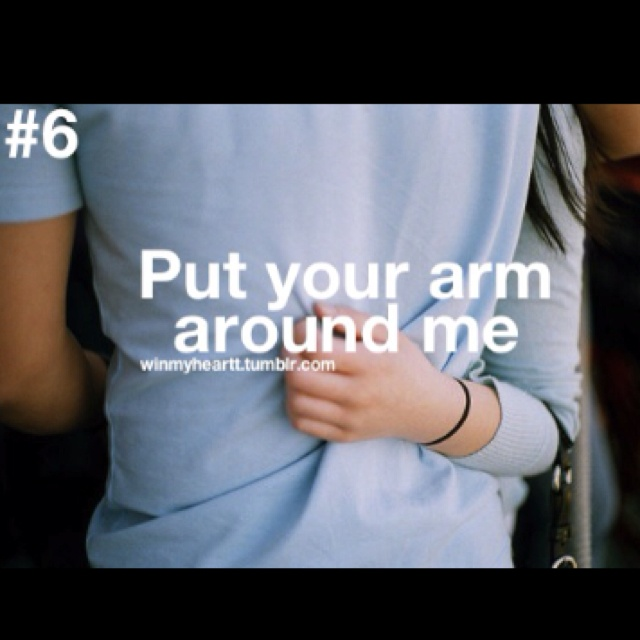 Put your arms around me #6 #winmyheart #love
