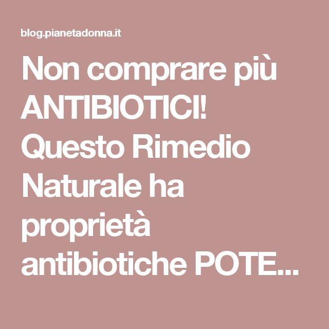 Non comprare più ANTIBIOTICI! Questo Rimedio Naturale ha proprietà antibiotiche POTENTISSIME