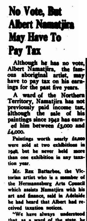 """No Vote, but Albert Namatjira May Have To Pay Tax"" Northern Standard (Darwin, NT), Friday 25 April 1947, page 3"