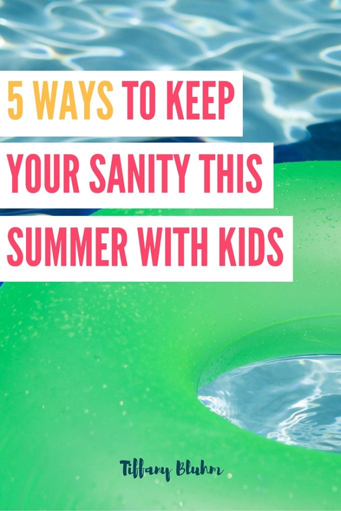5 Ways to Keep Your Sanity This Summer W…