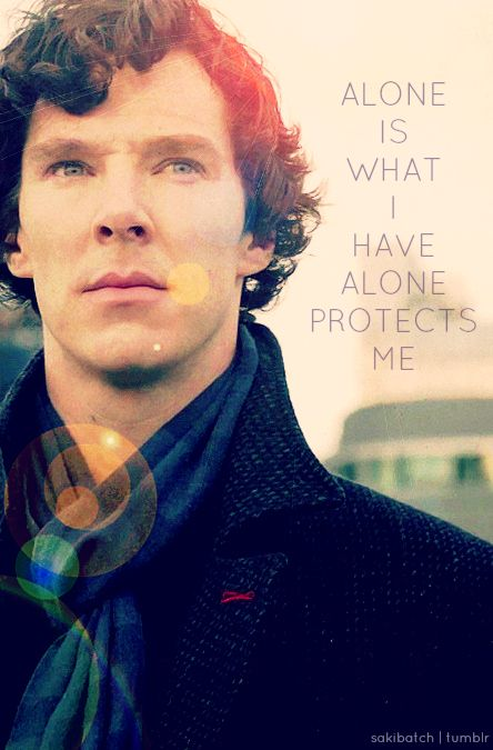 "Sherlock 30 Day Challenge Day 4 Favourite Quote: ""Alone is what I have, alone protects me."""