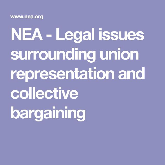NEA - Legal issues surrounding union representation and collective bargaining