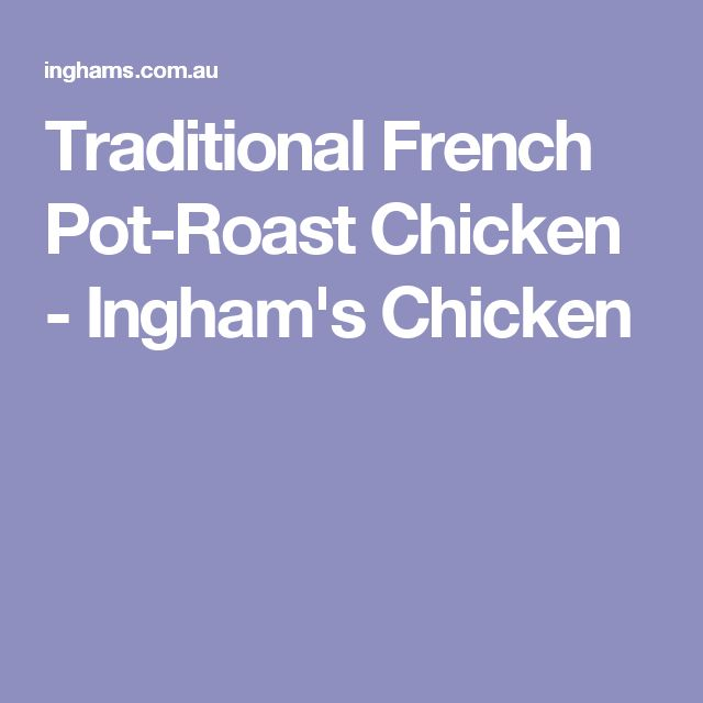 Traditional French Pot-Roast Chicken - Ingham's Chicken
