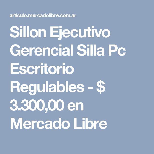 Sillon Ejecutivo Gerencial Silla Pc Escritorio Regulables - $ 3.300,00 en Mercado Libre