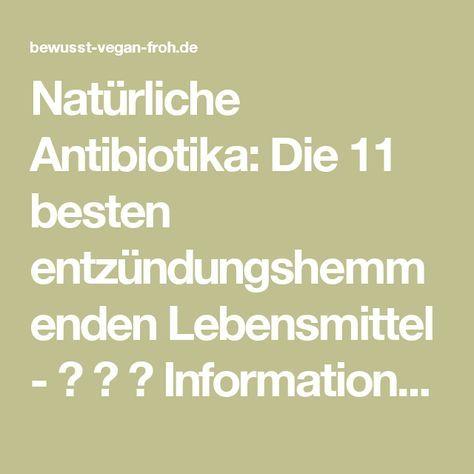 Natürliche Antibiotika: Die 11 besten entzündungshemmenden Lebensmittel - ☼ ✿ ☺ Informationen und Inspirationen für ein Bewusstes, Veganes und (F)rohes Leben ☺ ✿ ☼