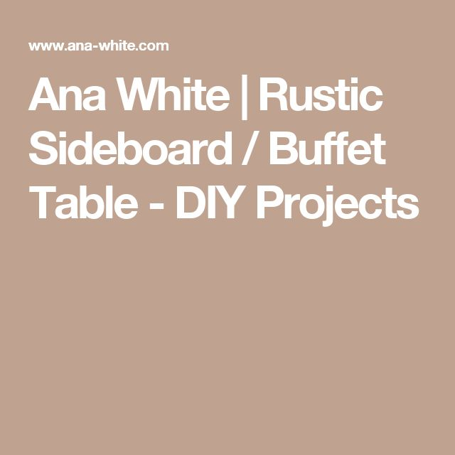 Ana White | Rustic Sideboard / Buffet Table - DIY Projects
