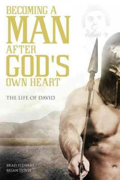 A Man After God's Own Heart: The Life of David