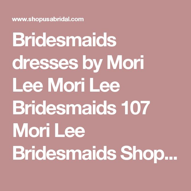 Bridesmaids dresses by Mori Lee Mori Lee Bridesmaids 107  Mori Lee Bridesmaids Shopusabridal.com by Bridal Warehouse - Bridal, Prom, Quinceanera, Special Occasion