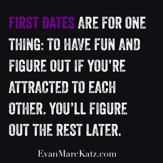 First dates are for one thing: To have fun and figure out if you're attracted to each other.  You'll figure out the rest later. #firstdates #datingadvice