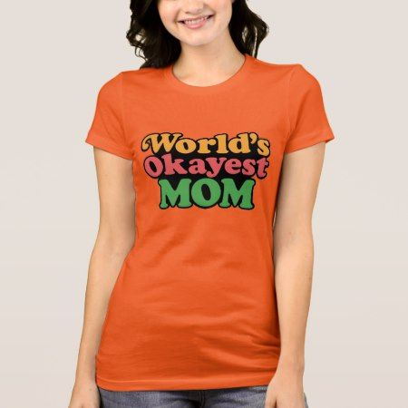 World's Okayest Mom Shirt - click/tap to personalize and buy