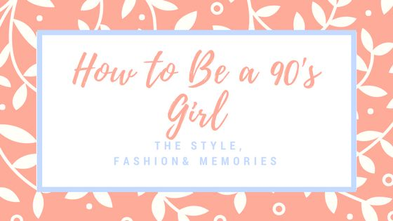 how to be a 90s girl