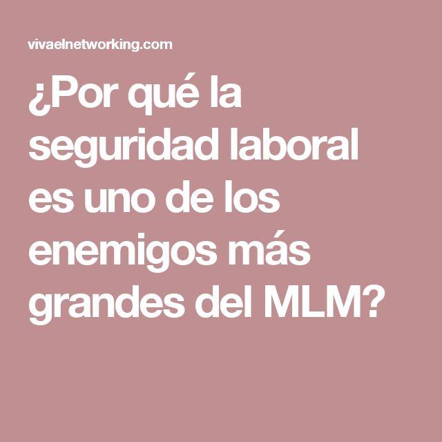 ¿Por qué la seguridad laboral es uno de los enemigos más grandes del MLM?