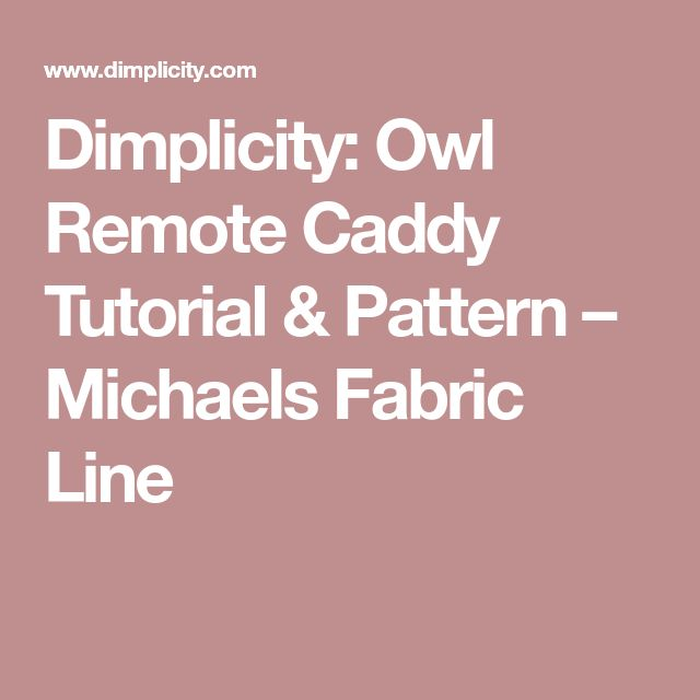 Dimplicity: Owl Remote Caddy Tutorial & Pattern – Michaels Fabric Line