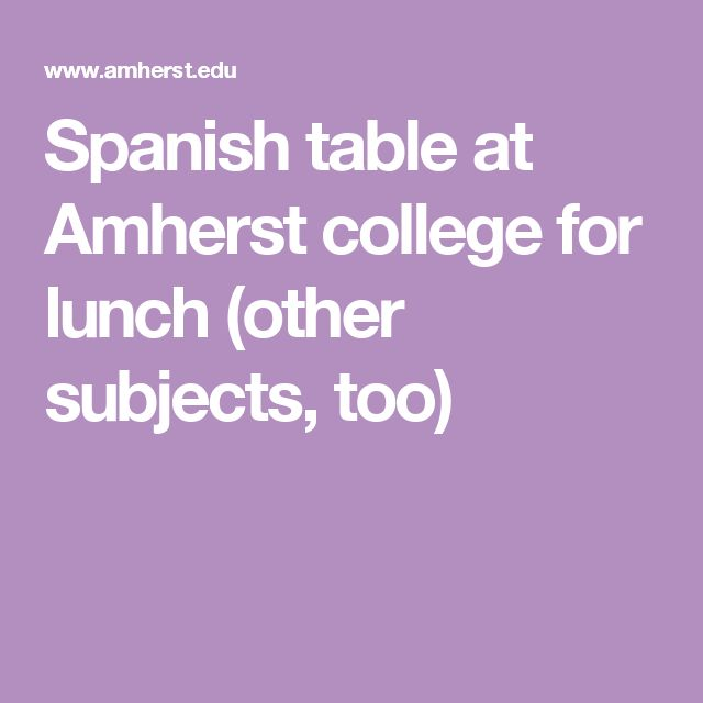 Spanish table at Amherst college for lunch (other subjects, too)