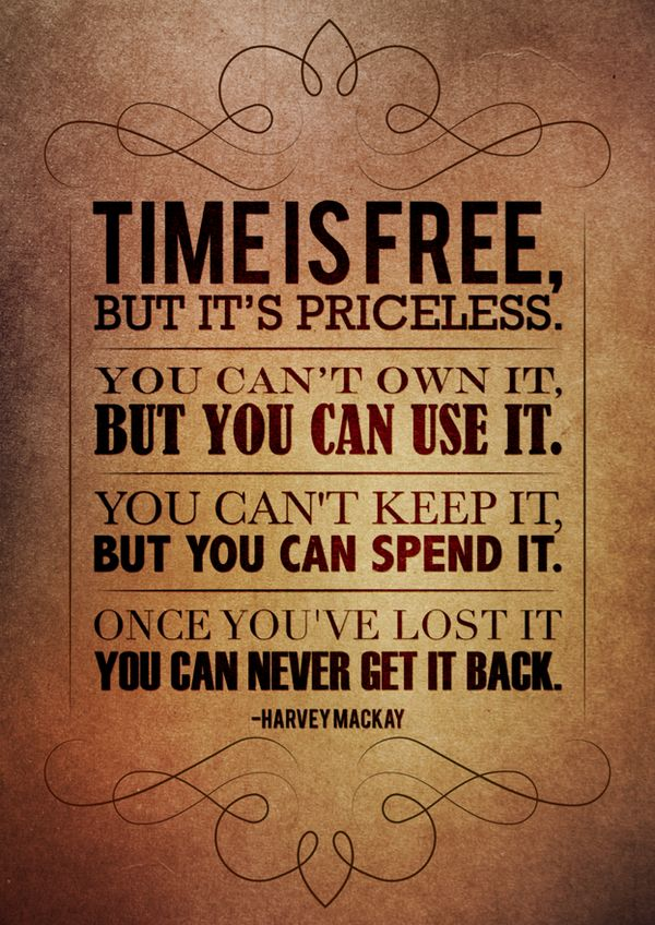 Time is precious, don't waste it