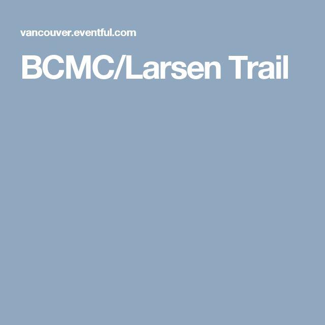 BCMC/Larsen Trail