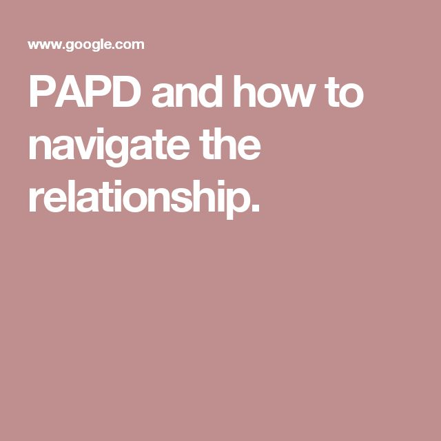 PAPD and how to navigate the relationship.