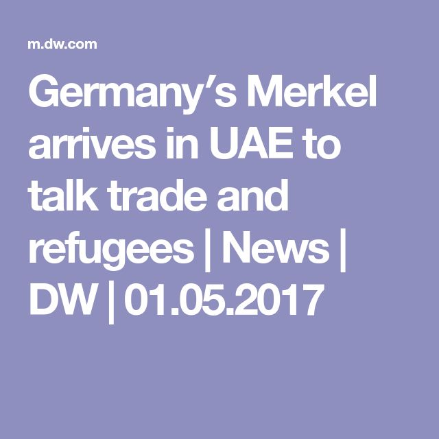 Germany′s Merkel arrives in UAE to talk trade and refugees | News | DW | 01.05.2017