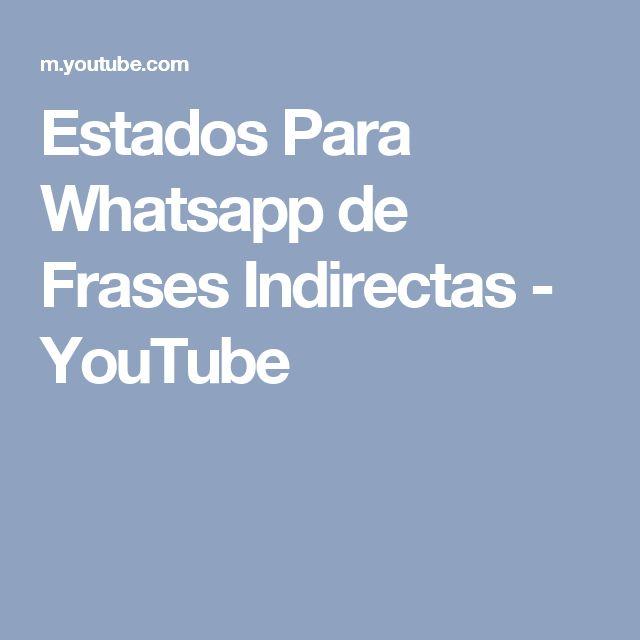 Estados Para Whatsapp de Frases Indirectas - YouTube